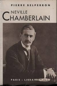 Neville Chamberlain by Belperron Pierre (1893-1949) - Paperback - 1938 - from LES TEMPS MODERNES and Biblio.com