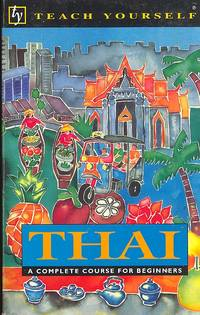 Thai : A Complete Course for Beginners. [Teach yourself books]