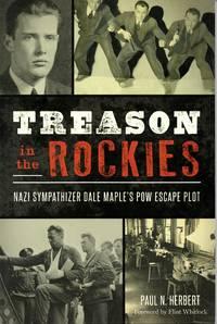 Treason in the Rockies: Nazi Sympathizer Dale Maple\'s POW Escape Plot (Military)