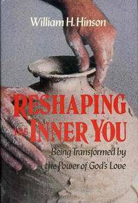 Reshaping the Inner You: Being Transformed by the Power of God's Love