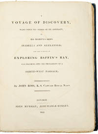 A Voyage of Discovery, made under the orders of the Admiralty, in his Majesty's ships Isabella and Alexander, for the purpose of exploring Baffin's Bay, and inquiring into the probability of a north-west passage
