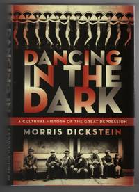 Dancing in the Dark: a Cultural History of the Great Depression by  Morris Dickstein - 1st Edition - 2009 - from Sweet Beagle Books and Biblio.co.uk