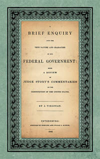 A Brief Enquiry into the True Nature and Character of Our Federal.. by  Abel Parker Upshur  - First edition  - 2015  - from The Lawbook Exchange Ltd (SKU: 21526)