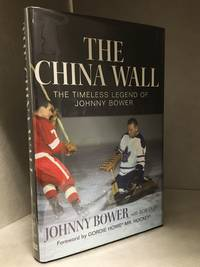 image of The China Wall; The Timeless Legend of Johnny Bower