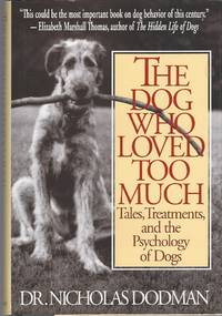 image of Dog Who Loved Too Much, The Tales, Treatments and the Psychology of Dogs