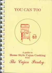 You Can Too: A Guide to Homestyle Cajun Cooking from The Cajun Pantry