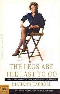 The Legs Are the Last To Go : Signed First Edition Proof by Diahann Carroll - Paperback - Signed First Edition - 2008 - from Books In Time (SKU: 321491)