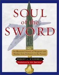 Soul of the Sword: An Illustrated History of Weaponary and Warfare from Prehistory to the Present