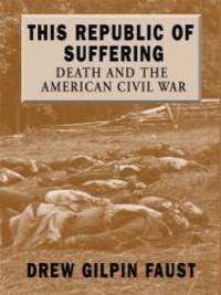 image of This Republic of Suffering: Death and the American Civil War (Thorndike Press Large Print Nonfiction Series)