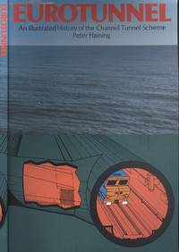 Eurotunnel: An illustrated history of the Channel Tunnel Scheme by Peter Haining - Paperback - Reprint - 1989 - from Dereks Transport Books and Biblio.co.uk