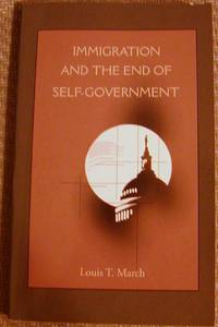 Immigration and the End of Self-Government by Louis T. March - Paperback - Edition Not Stated - 1999 - from Hastings of Coral Springs and Biblio.com
