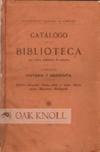 CATALOGO DE LA BIBLIOTECA POR ORDEN ALFABETICO DE AUTORES, 2. SECCION, HISTORIA Y GEOGRAFIA..