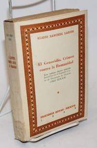 El Genocidio, Crimen contra la Humanidad. Este trabajo obtuvo mencion honorifica en el Segundo Curso de Doctorado en Derecho (1963) U.N.A.M.