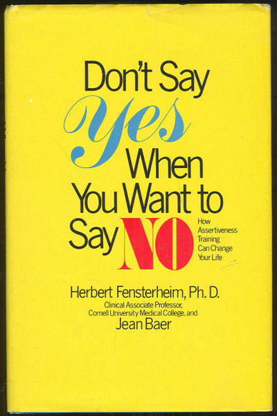 DON'T SAY YES WHEN YOU WANT TO SAY NO How Assertiveness Training Can Change Your Life, Fensterheim, Herbert and Jean Baer