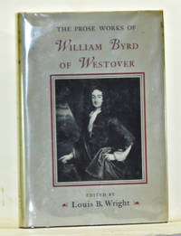The Prose Works of William Byrd of Westover: Narratives of a Colonial Virginian