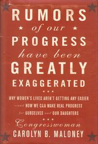Rumors of Our Progress Have Been Greatly Exaggerated: Why Women's Lives Aren't Getting Any Easier--And How We Can Make Real Progress For Ourselves and Our Daughters
