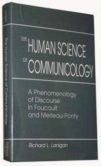 The Human Science of Communicology  A Phenomenology of Discourse in Foucault and Merleau-Ponty by Lanigan, Richard L - 1992