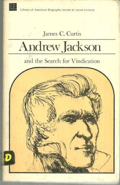 ANDREW JACKSON AND THE SEARCH FOR VINDICATION, Curtis, James