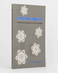 The Millionth Snowflake. The History of Quakers in South Australia
