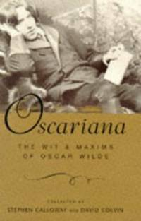 OSCARIANA:The Wit and Maxims of Oscar Wilde
