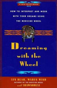 Dreaming with the Wheel : How to Interpret Your Dreams Using the Medicine Wheel