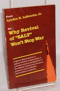"""image of Why revival of """"SALT"""" won't stop war: a special memorandum to explore whether a basis exists in potential common perspectives of Atlantic Alliance and Comecon powers for pursuing effective war-avoidance measures"""