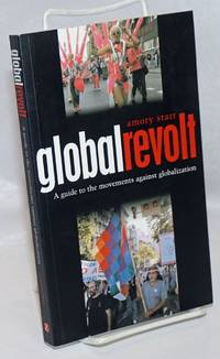 image of Global Revolt: A Guide to the Movements Against Globalization