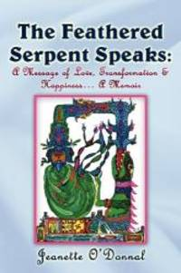 The Feathered Serpent Speaks: A Message of Love, Transformation & Happiness... a Memoir