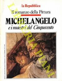Michelangelo e i maestri del Cinquecento. Il romanzo della Pittura.