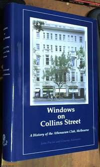 image of Windows on Collins Street; a history of the Athenaeum Club, Melbourne