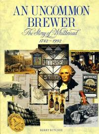 image of An Uncommon Brewer : The Story of Whitbread, 1742-1992