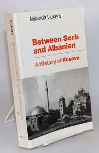image of Between Serb and Albanian A History of Kosovo