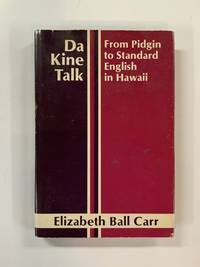Da Kine Talk. From Pidgin to Standard English in Hawaii