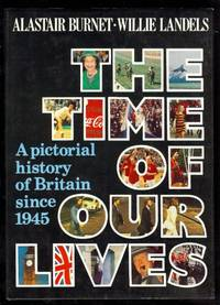image of Time of our Lives, The; A Pictorial History of Britain since 1945