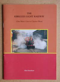 The Kirklees Light Railway (One Man's Line to Clayton West). A Historic and Pictorial Guide...