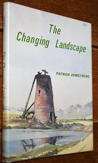 THE CHANGING LANDSCAPE The History And Ecology Of Man's Impact On The Face Of East Anglia