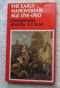 The Early Hanoverian Age 1714 - 1760 Commentaries of an Era