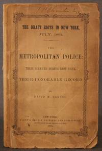 THE DRAFT RIOTS IN NEW YORK, JULY, 1863. THE METROPOLITAN POLICE: THEIR SERVICES DURING RIOT...