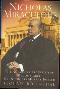Nicholas Miraculous  The Amazing Career of the Redoubtable Dr. Nicholas  Murray Butler