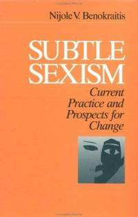 Subtle Sexism : Current Practice and Prospects for Change