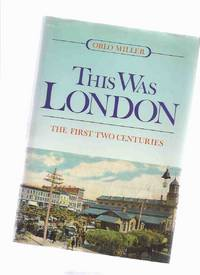 image of This Was London:  The First Two Centuries ---by Orlo Miller -a Signed Copy ( 1st / 2 / Ontario Local History )