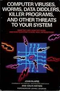 image of Computer Viruses, Worms, Data Diddlers, Killer Programs, And Other Threats To Your System: What They Are, How They Work, And How