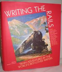 image of Writing the Rails; Train Adventures By the World's Best-Loved Writers