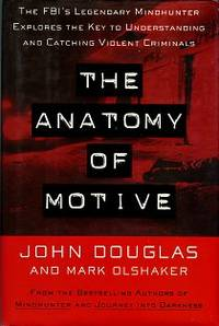 The Anatomy Of Motive: The FBI's Legendary Mindhunter Explores The Key To Understanding And Catching Violent Criminals by  Mark  and Olshaker - 1st Edition - 1999 - from Chris Hartmann, Bookseller (SKU: 032807)