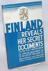 image of Finland Reveals Her Secret Documents on Soviet Policy March 1940 - June 1941 The Attitude of the USSR to Finland after the Peace of Moscow