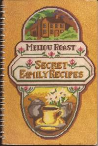 image of Mellow Roast Secret Family Recipes; One Hundred of America's Favorite Baked Recipes