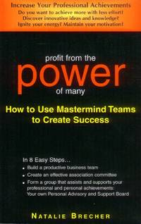 image of Profit from the Power of Many: How to Use Mastermind Teams to Create Success