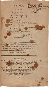 A Revisal of all the Public Acts of the State of North-Carolina and of the State of Tennessee, now in force in the State of Tennessee. [issued with]: The Laws of North Carolina and Tennessee, respecting vacant Lands and Deeds, which are no longer in force, but Necessary to the Investigation of Land Titles in Tennessee...