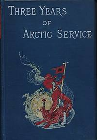 Three Years of Arctic Service. An Account of the Lady Franklin Bay Expedition of 1881-84 and the Attainment of the Farthest North. 2 volume set