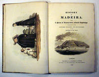 A History of Madeira with A Series of Twenty-seven Coloured Engravings, Illustrative of the Costumes, Manners and Occupations of the Inhabitants of that Island